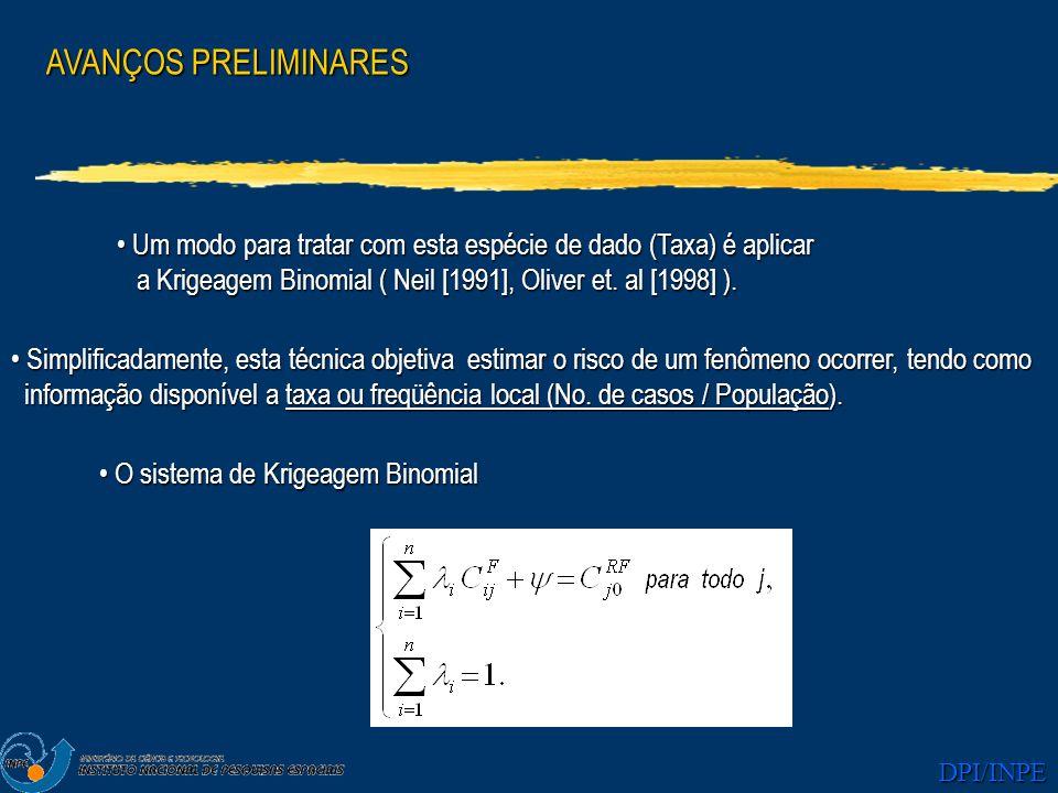 AVANÇOS PRELIMINARES Um modo para tratar com esta espécie de dado (Taxa) é aplicar. a Krigeagem Binomial ( Neil [1991], Oliver et. al [1998] ).